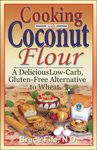 Cooking With Coconut Flour:A Delicious Low-Carb, Gluten-free, Alternative to Wheat by Bruce Fife
