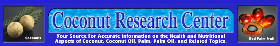 Coconut Research Center Your source for accurate onformation on the health and nutritional aspects of coconut, coconut oil, palm, palm oil, and related subjects.